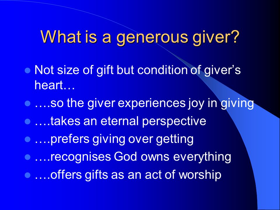 What is a generous giver.