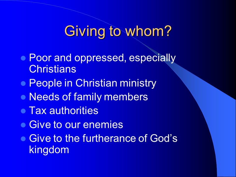 Giving to whom.