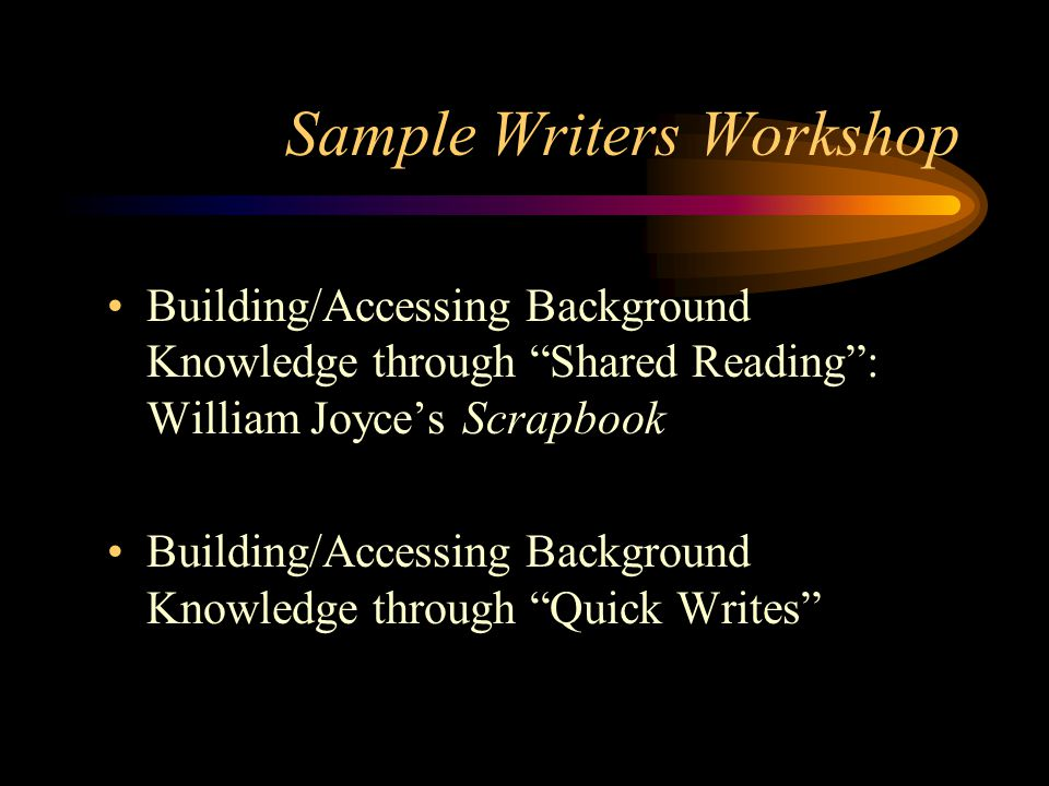 Sample Writers Workshop Building/Accessing Background Knowledge through Shared Reading : William Joyce's Scrapbook Building/Accessing Background Knowledge through Quick Writes