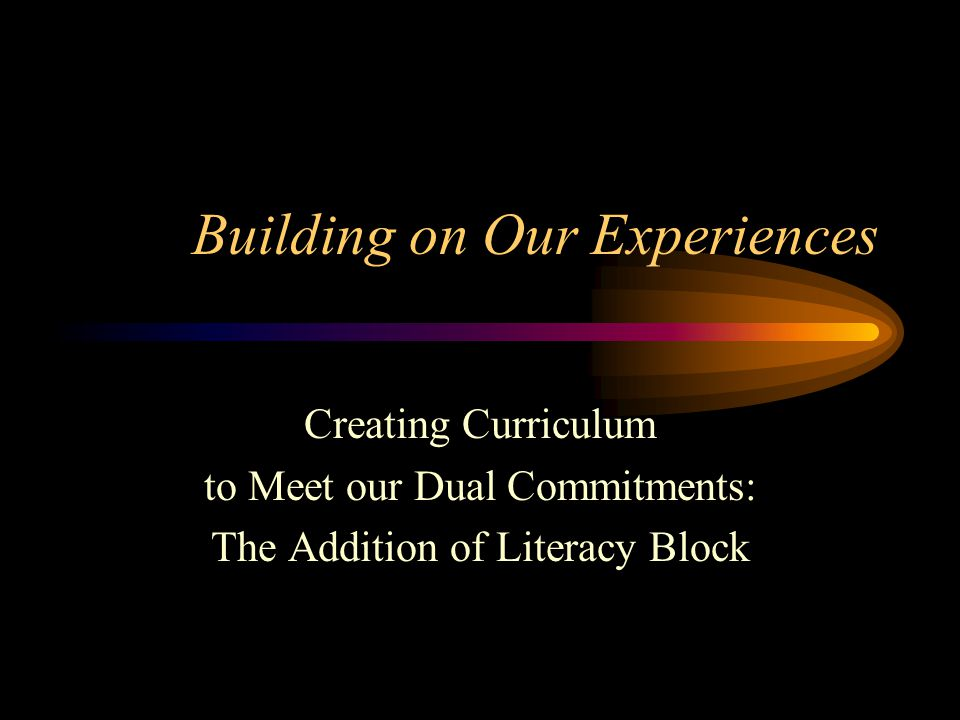 Building on Our Experiences Creating Curriculum to Meet our Dual Commitments: The Addition of Literacy Block