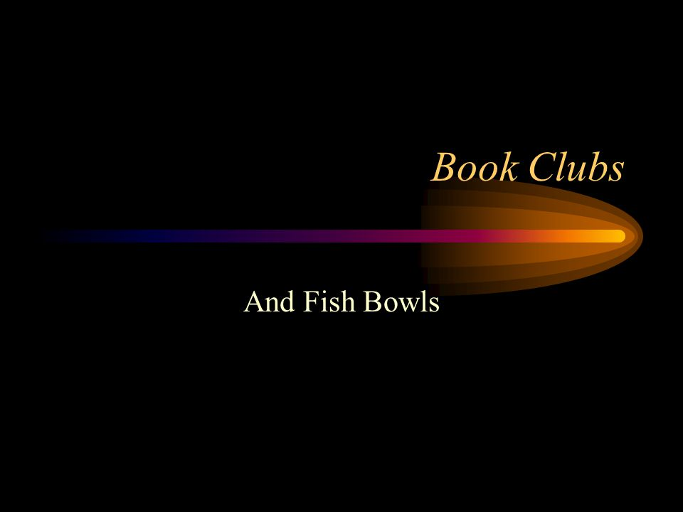 Book Clubs And Fish Bowls