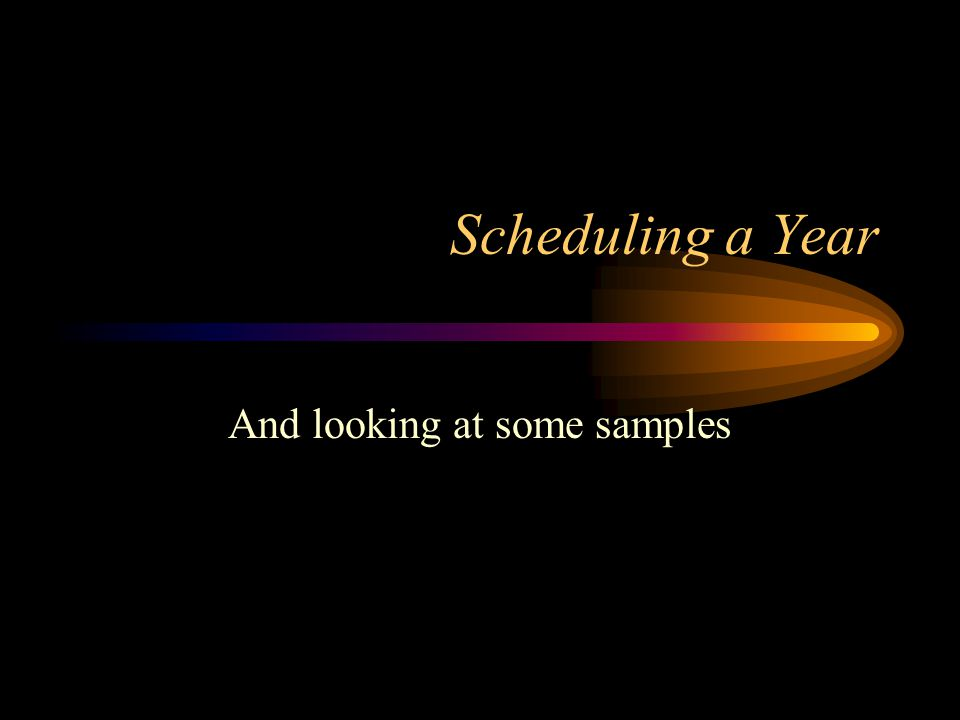 Scheduling a Year And looking at some samples