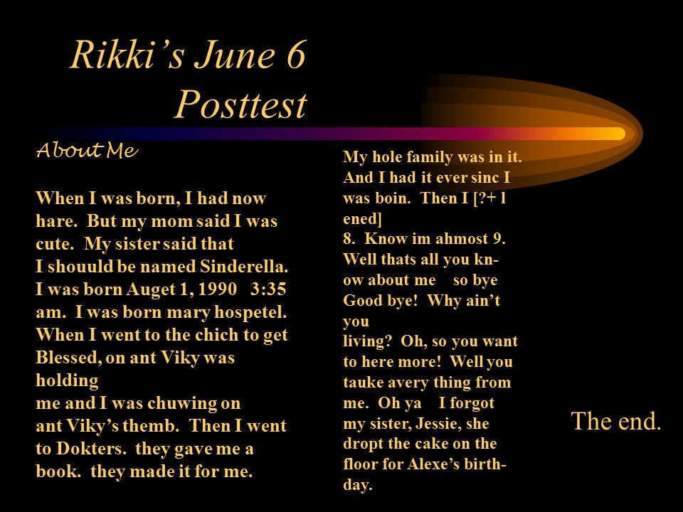 Rikki's June 6 Posttest My hole family was in it. And I had it ever sinc I was boin.