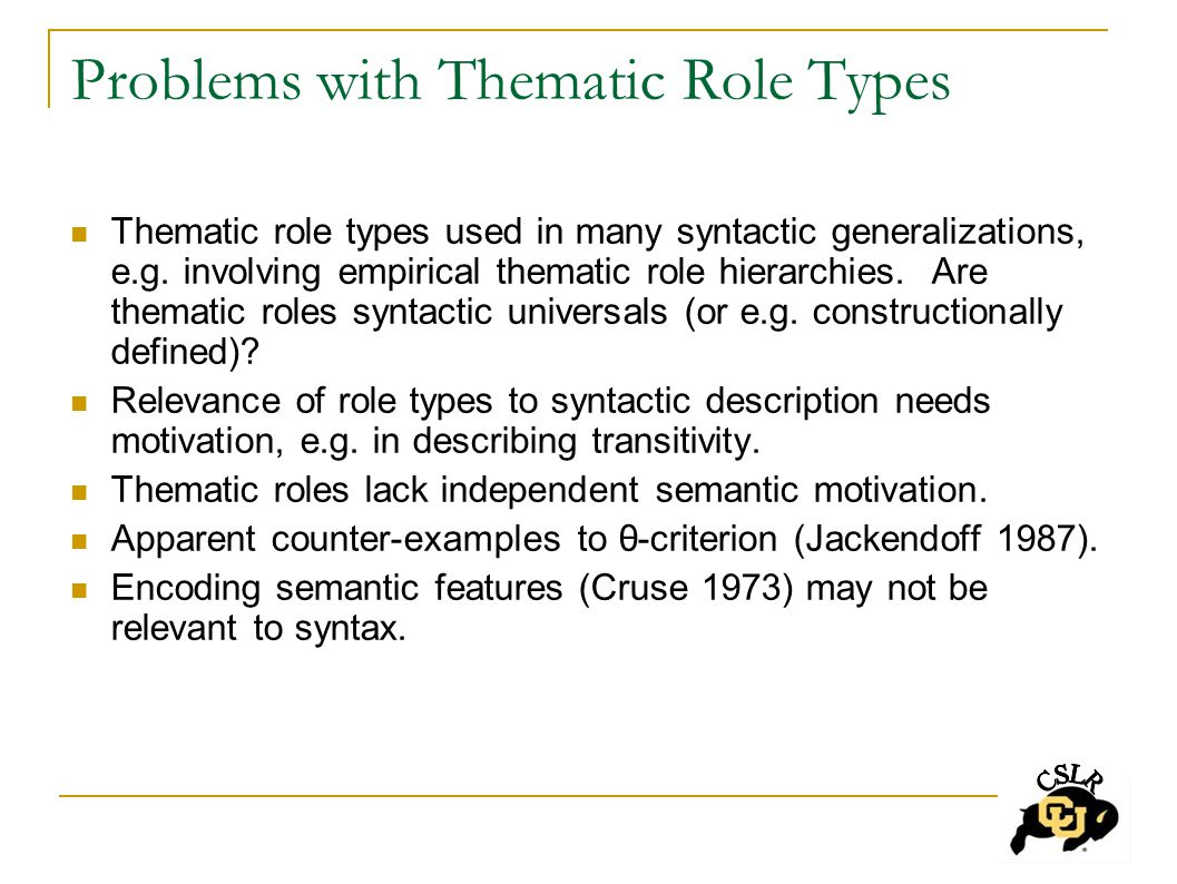Problems with Thematic Role Types Thematic role types used in many syntactic generalizations, e.g.