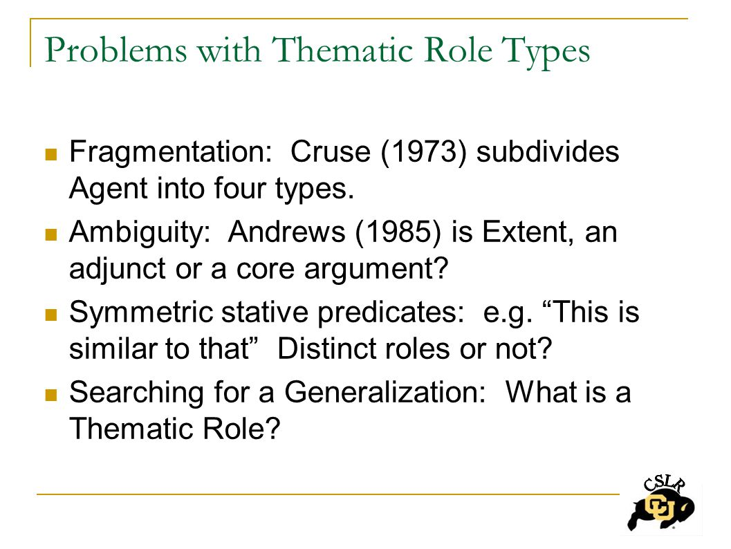 Problems with Thematic Role Types Fragmentation: Cruse (1973) subdivides Agent into four types.