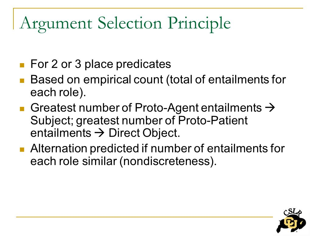 Argument Selection Principle For 2 or 3 place predicates Based on empirical count (total of entailments for each role).