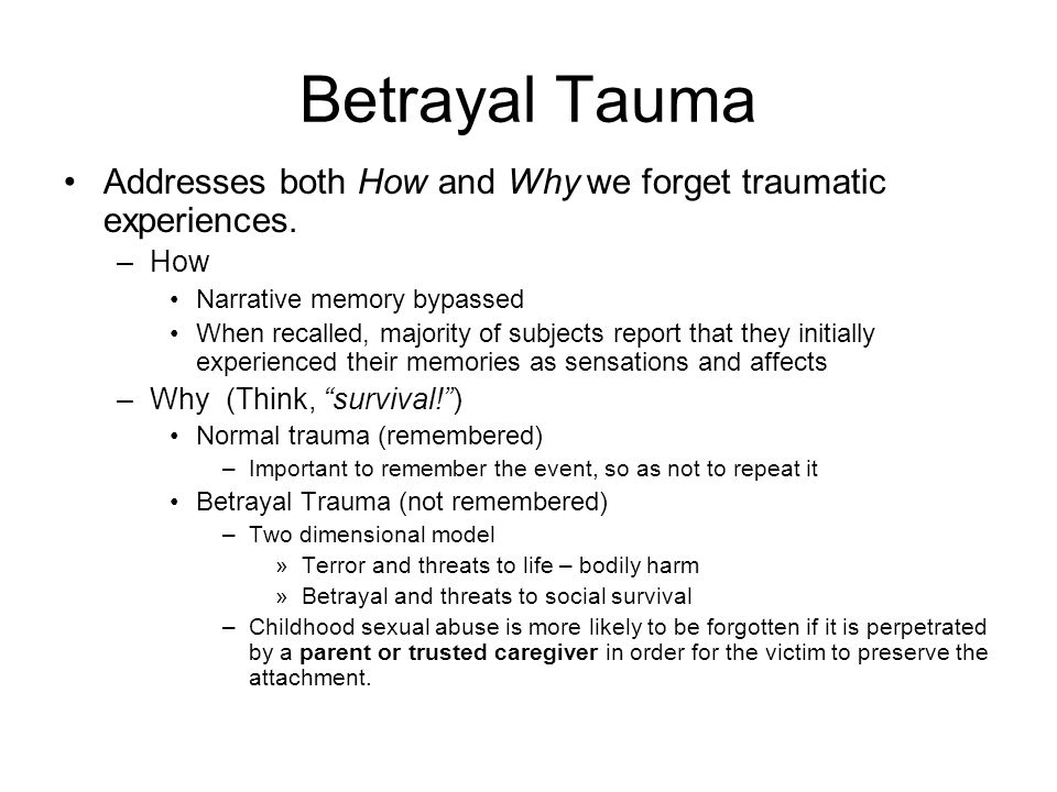 Betrayal Tauma Addresses both How and Why we forget traumatic experiences.