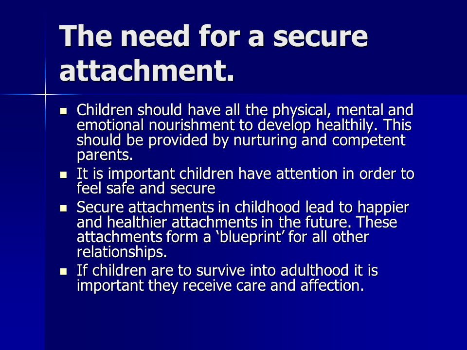 The need for a secure attachment.