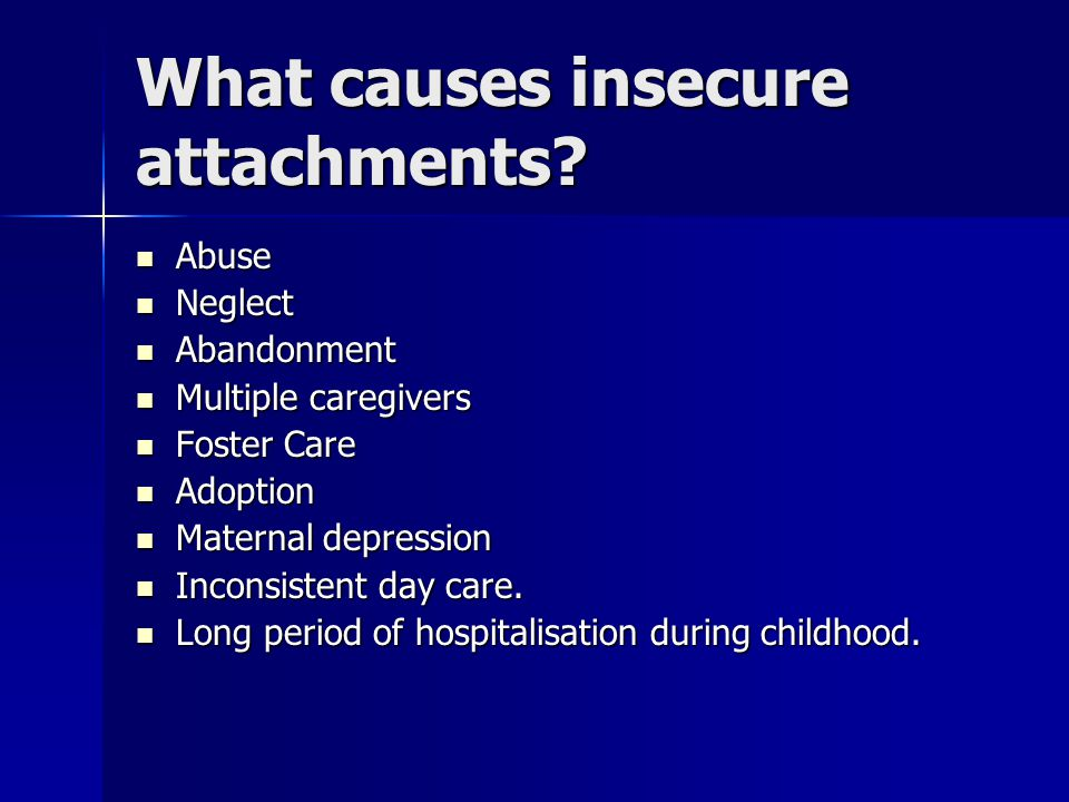 What causes insecure attachments.