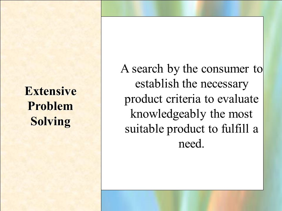 16-3 Extensive Problem Solving A search by the consumer to establish the necessary product criteria to evaluate knowledgeably the most suitable produc