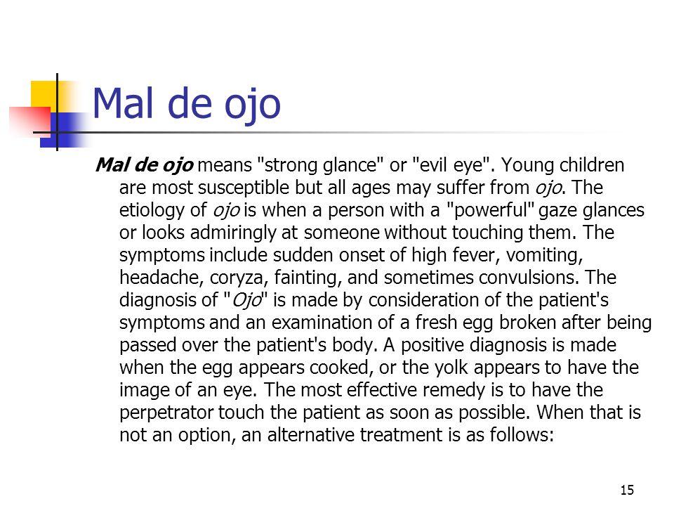 15 Mal de ojo Mal de ojo means strong glance or evil eye .