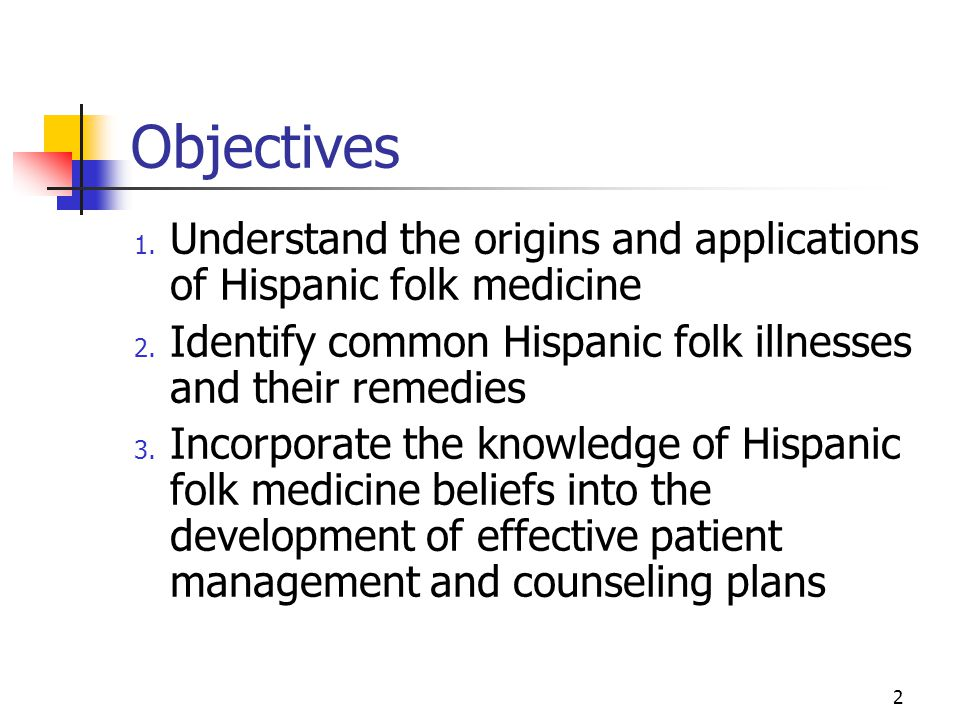 2 Objectives 1.Understand the origins and applications of Hispanic folk medicine 2.