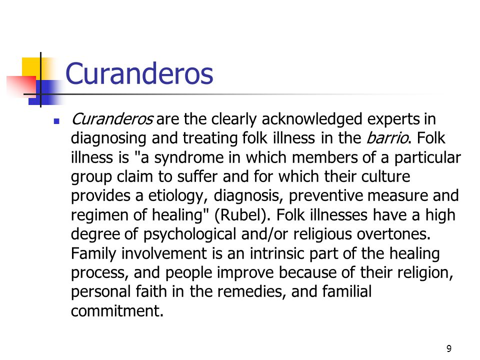 9 Curanderos Curanderos are the clearly acknowledged experts in diagnosing and treating folk illness in the barrio.
