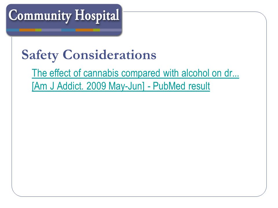 Safety Considerations The effect of cannabis compared with alcohol on dr... [Am J Addict. 2009 May-Jun] - PubMed result