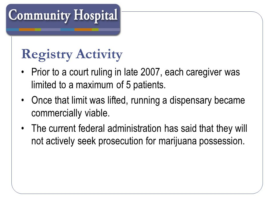 Future Legislation HB10-1284 Massey & Romer Introduced 2/5/2010 Currently assigned to Judiciary Committee Dispensary regulations SB10-109 Massey & Romer Introduced 1/20/2010 Passed the Senate and second reading pending Addresses the doctor patient relationship