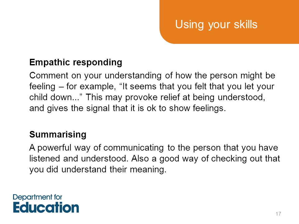 """Empathic responding Comment on your understanding of how the person might be feeling – for example, """"It seems that you felt that you let your child do"""
