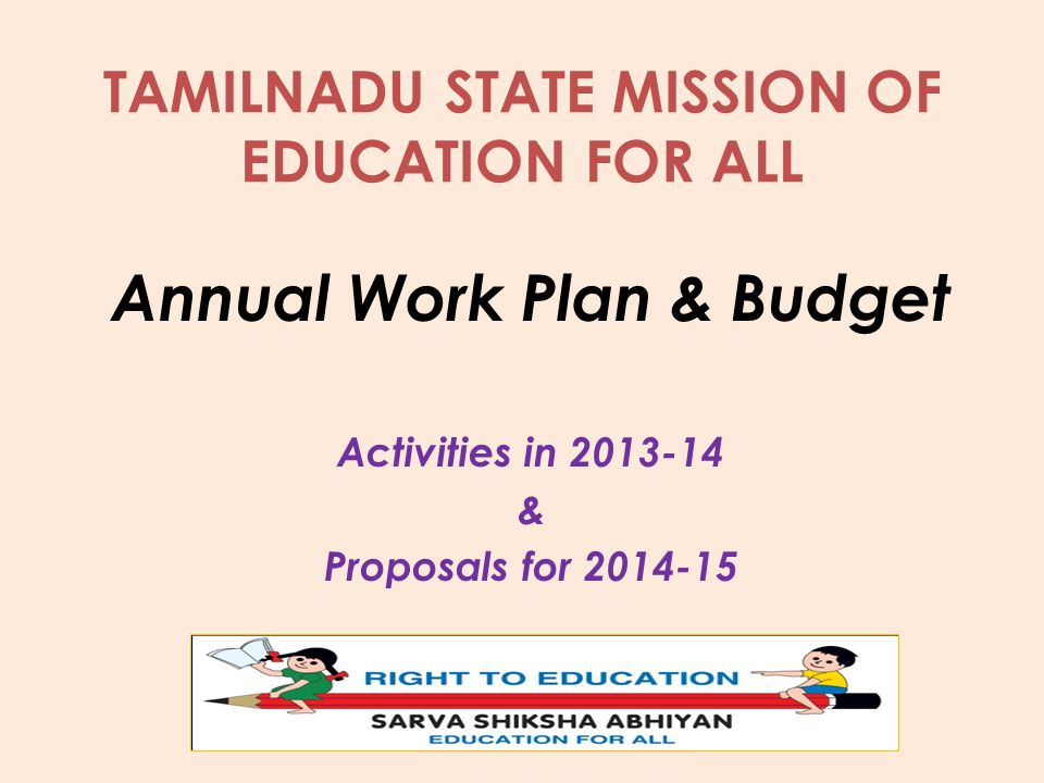 TAMILNADU STATE MISSION OF EDUCATION FOR ALL Annual Work Plan & Budget Activities in 2013-14 & Proposals for 2014-15
