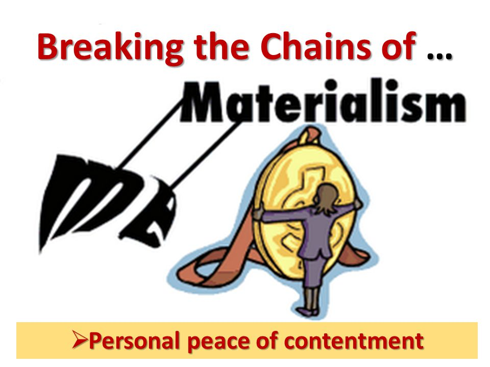 Breaking the Chains of …  Personal peace of contentment