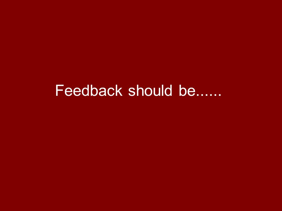 Feedback should be......