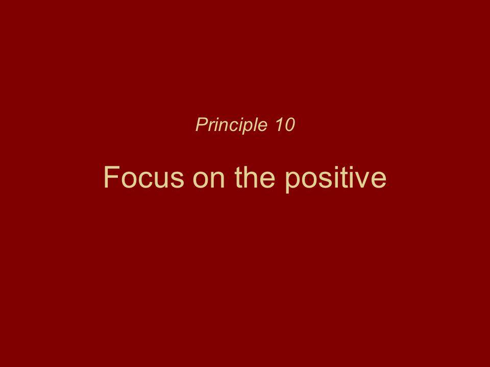 Principle 10 Focus on the positive