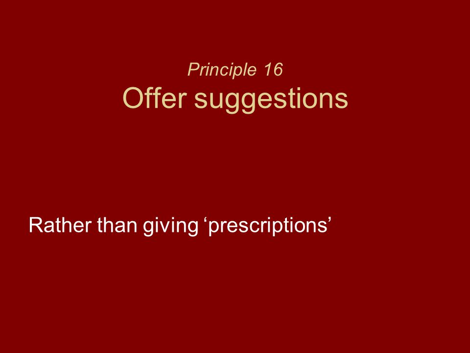 Principle 16 Offer suggestions Rather than giving 'prescriptions'