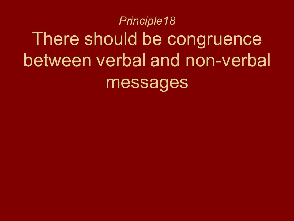 Principle18 There should be congruence between verbal and non-verbal messages