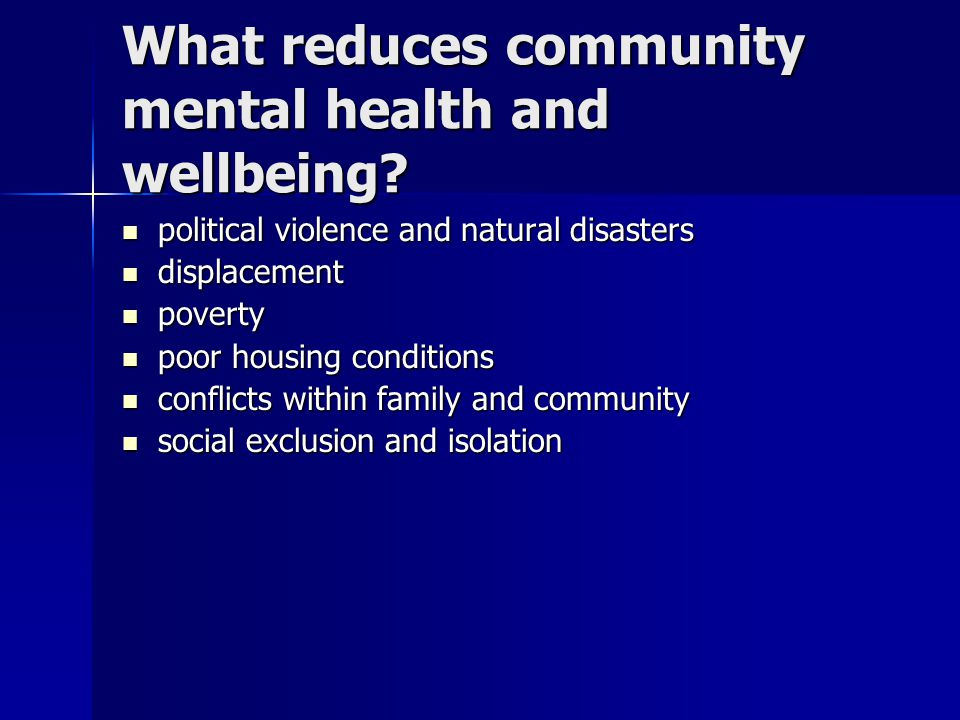 What reduces community mental health and wellbeing.