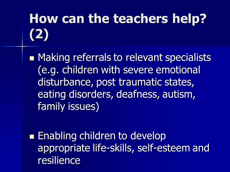 How can the teachers help. (2) Making referrals to relevant specialists (e.g.