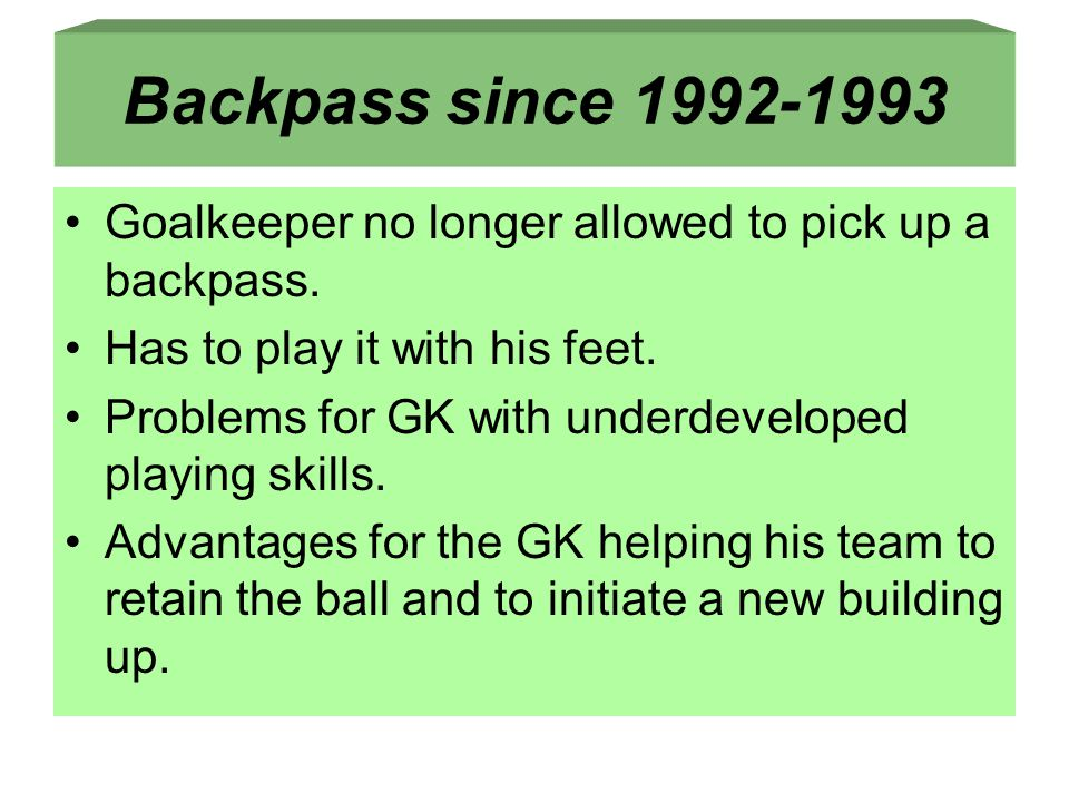 Backpass since 1992-1993 Goalkeeper no longer allowed to pick up a backpass.