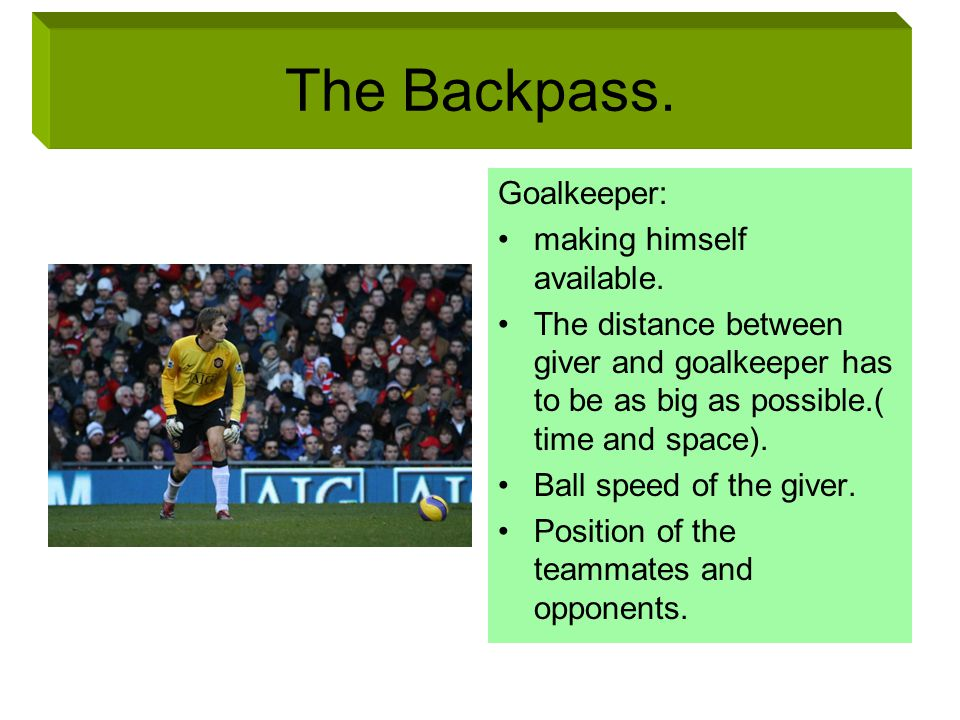 The Backpass. Goalkeeper: making himself available.