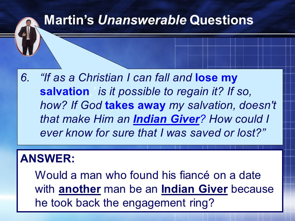 6. If as a Christian I can fall and lose my salvation,' is it possible to regain it.