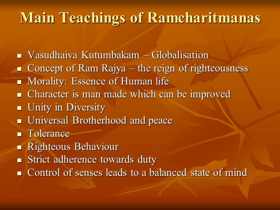 Main Teachings of Ramcharitmanas Vasudhaiva Kutumbakam – Globalisation Vasudhaiva Kutumbakam – Globalisation Concept of Ram Rajya – the reign of right