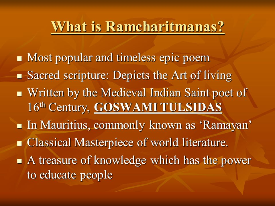 What is Ramcharitmanas? Most popular and timeless epic poem Most popular and timeless epic poem Sacred scripture: Depicts the Art of living Sacred scr