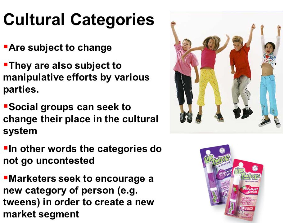 Cultural Categories  Are subject to change  They are also subject to manipulative efforts by various parties.