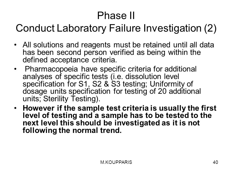 M.KOUPPARIS40 Phase II Conduct Laboratory Failure Investigation (2) All solutions and reagents must be retained until all data has been second person verified as being within the defined acceptance criteria.
