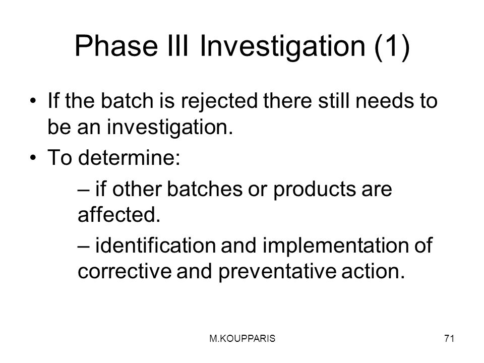 M.KOUPPARIS71 Phase III Investigation (1) If the batch is rejected there still needs to be an investigation.