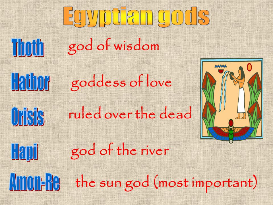 god of wisdom goddess of love ruled over the dead god of the river the sun god (most important)