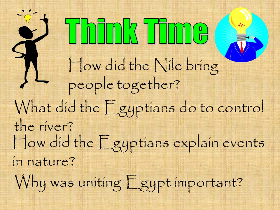 How did the Nile bring people together? What did the Egyptians do to control the river? How did the Egyptians explain events in nature? Why was unitin