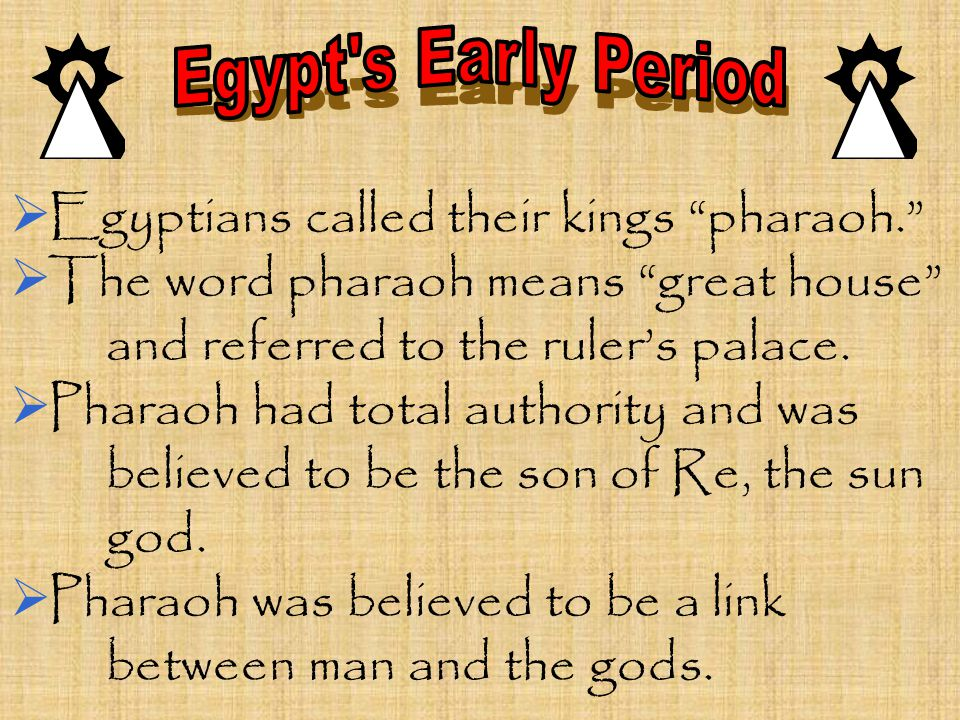 """ Egyptians called their kings """"pharaoh.""""  The word pharaoh means """"great house"""" and referred to the ruler's palace.  Pharaoh had total authority and"""