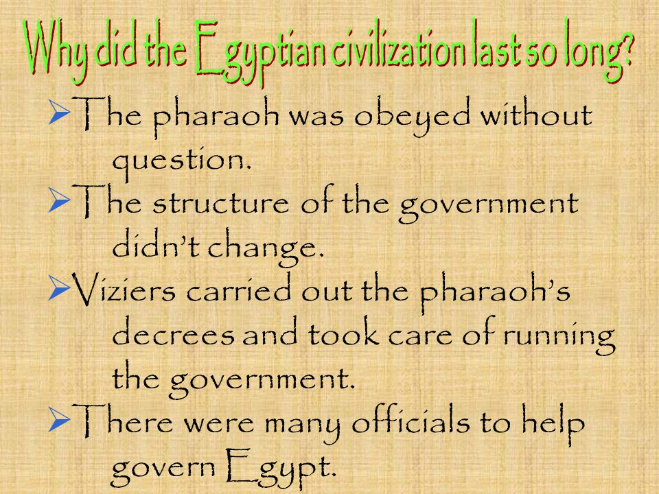  The pharaoh was obeyed without question.  The structure of the government didn't change.  Viziers carried out the pharaoh's decrees and took care