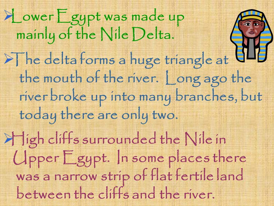  Lower Egypt was made up mainly of the Nile Delta.