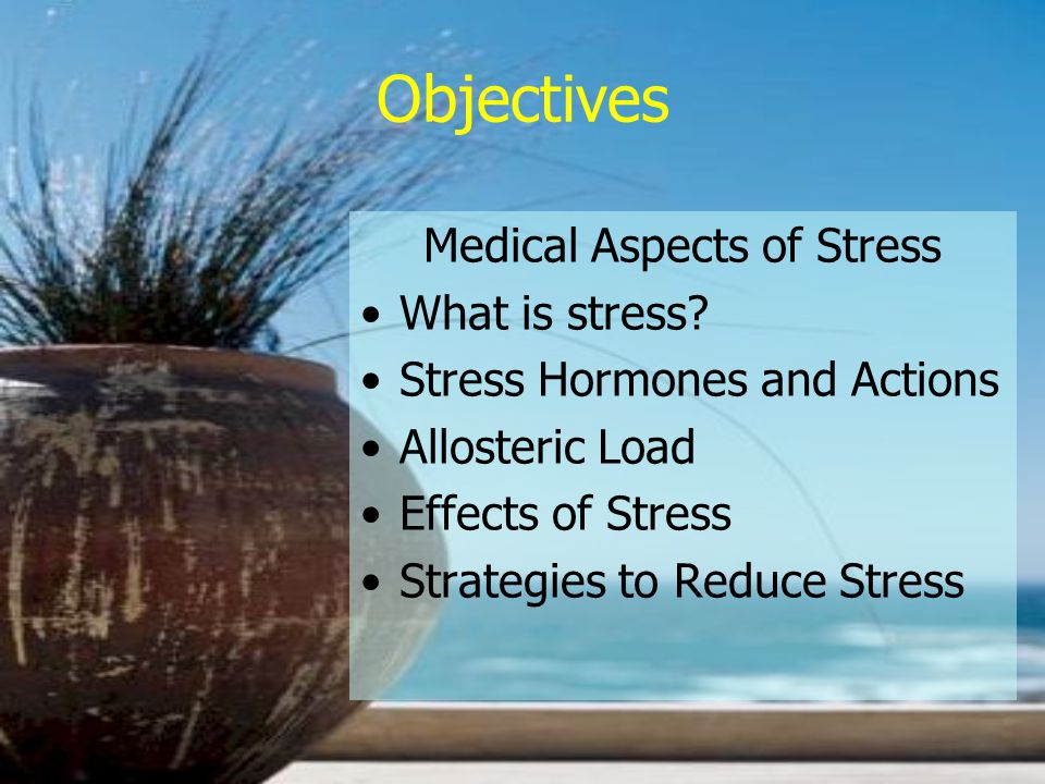 Objectives Medical Aspects of Stress What is stress.