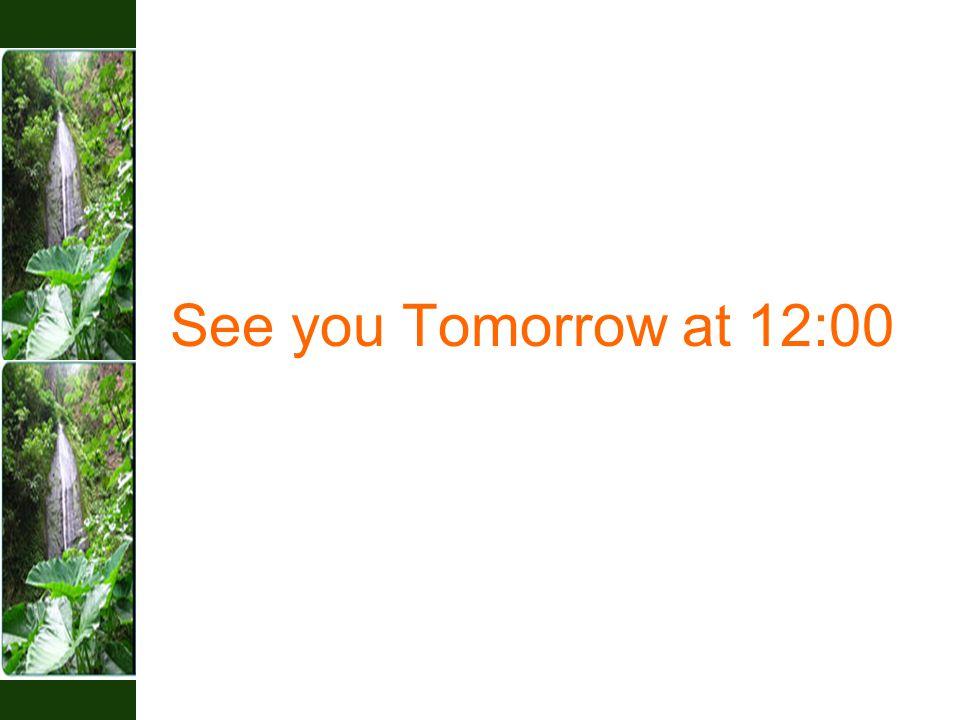 See you Tomorrow at 12:00