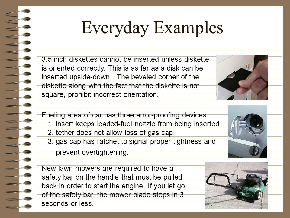 Everyday Examples New lawn mowers are required to have a safety bar on the handle that must be pulled back in order to start the engine.