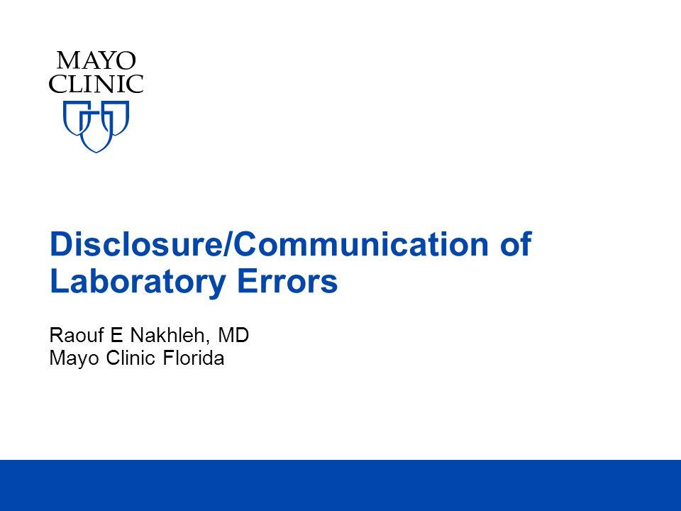 Disclosure/Communication of Laboratory Errors Raouf E Nakhleh, MD Mayo Clinic Florida