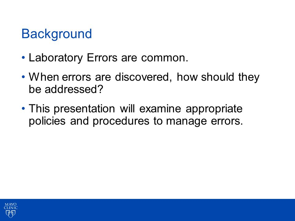 Background Laboratory Errors are common. When errors are discovered, how should they be addressed.