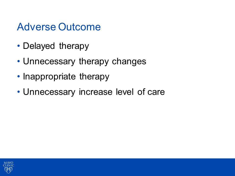 Adverse Outcome Delayed therapy Unnecessary therapy changes Inappropriate therapy Unnecessary increase level of care