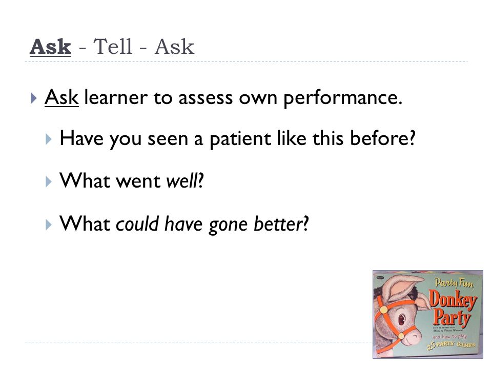 Ask - Tell - Ask  Ask learner to assess own performance.