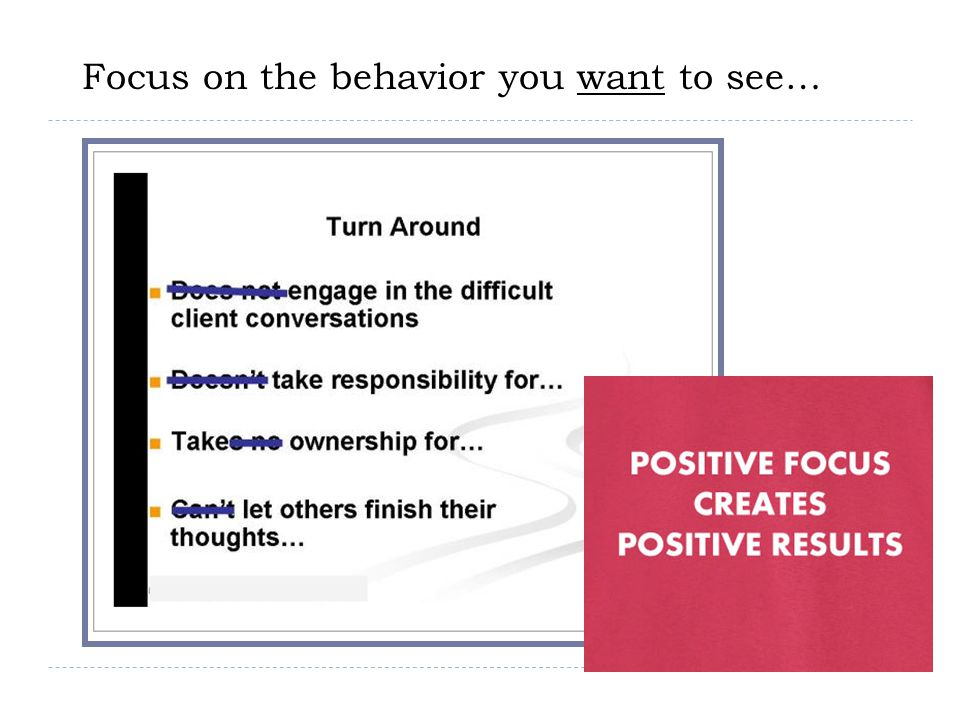 Focus on the behavior you want to see…