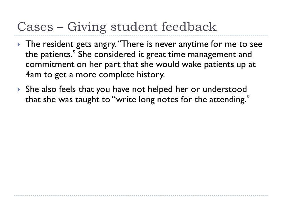 "Cases – Giving student feedback  The resident gets angry. ""There is never anytime for me to see the patients."" She considered it great time managemen"